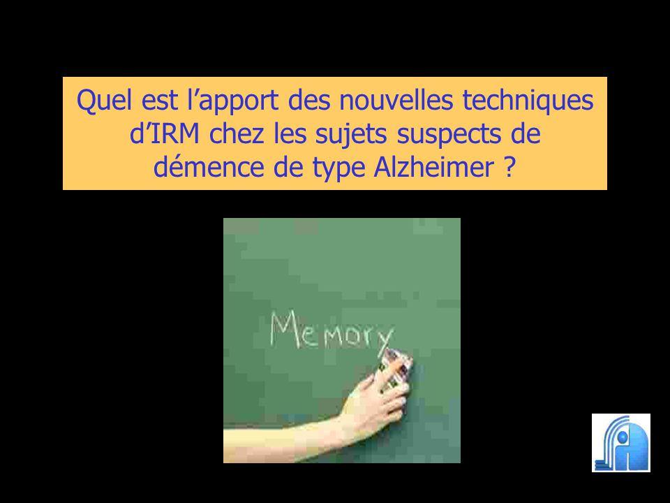Quel est lapport des nouvelles techniques dIRM chez les sujets suspects de démence de type Alzheimer ?