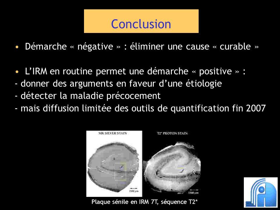 Conclusion Démarche « négative » : éliminer une cause « curable » LIRM en routine permet une démarche « positive » : - donner des arguments en faveur