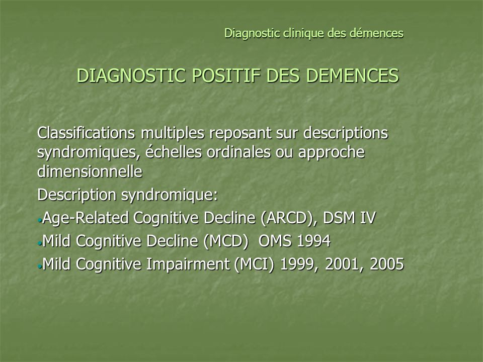 DIAGNOSTIC POSITIF DES DEMENCES Classifications multiples reposant sur descriptions syndromiques, échelles ordinales ou approche dimensionnelle Descri