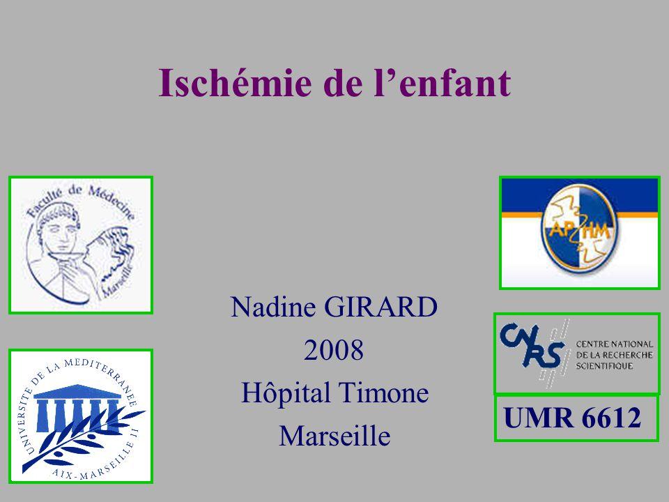 Ischémie de lenfant Nadine GIRARD 2008 Hôpital Timone Marseille UMR 6612