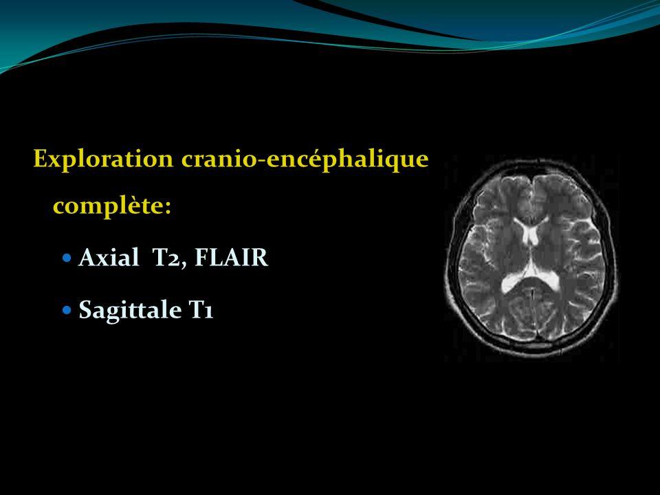 Exploration cranio-encéphalique complète: Axial T2, FLAIR Sagittale T1
