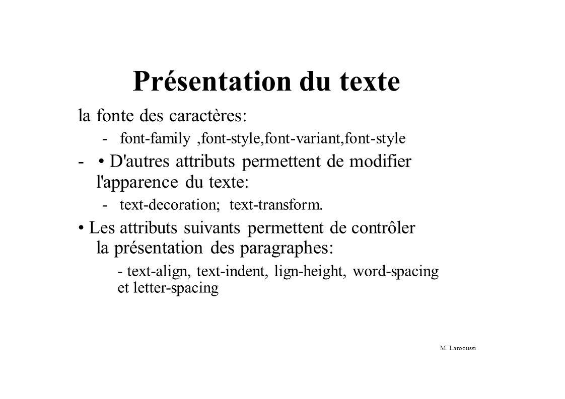 M. Larooussi Présentation du texte la fonte des caractères: - font-family,font-style,font-variant,font-style - D'autres attributs permettent de modifi