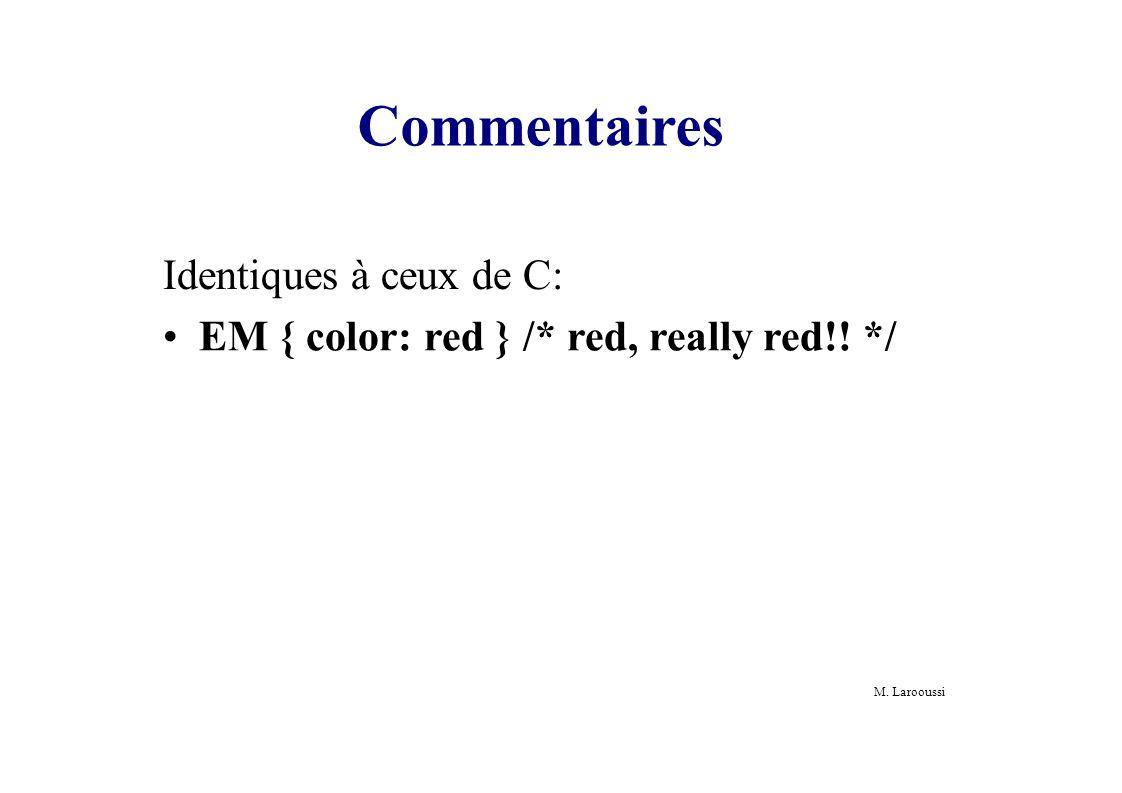 M. Larooussi Commentaires Identiques à ceux de C: EM { color: red } /* red, really red!! */