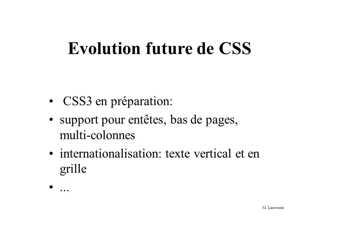 M. Larooussi Evolution future de CSS CSS3 en préparation: support pour entêtes, bas de pages, multi-colonnes internationalisation: texte vertical et e