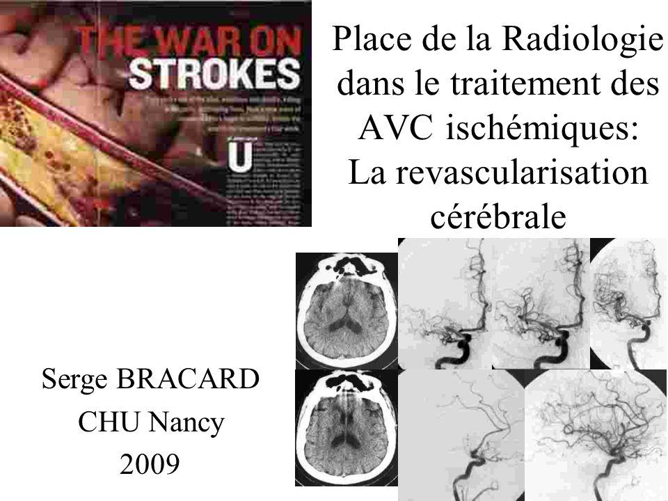 Place de la Radiologie dans le traitement des AVC ischémiques: La revascularisation cérébrale Serge BRACARD CHU Nancy 2009