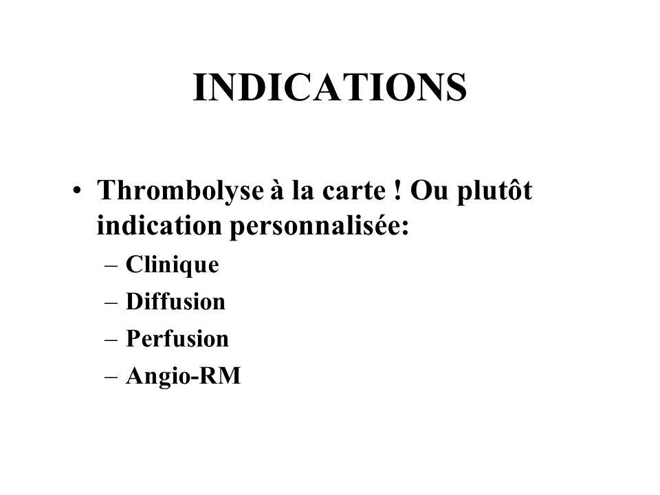 INDICATIONS Thrombolyse à la carte .