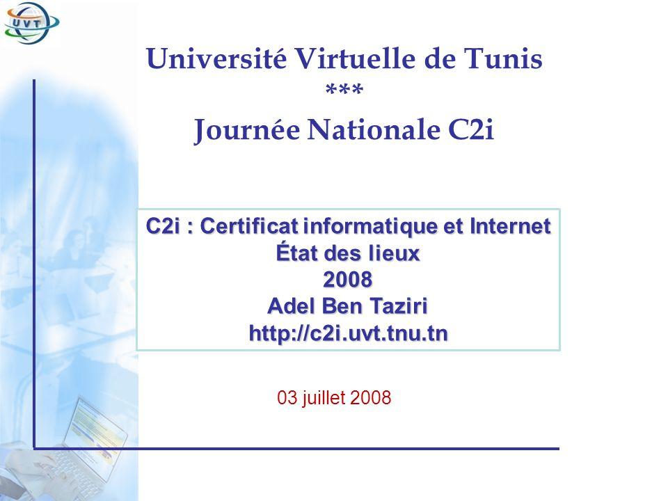 Certificat Informatique et Internet Université Virtuelle de Tunis *** Journée Nationale C2i 03 juillet 2008 C2i : Certificat informatique et Internet