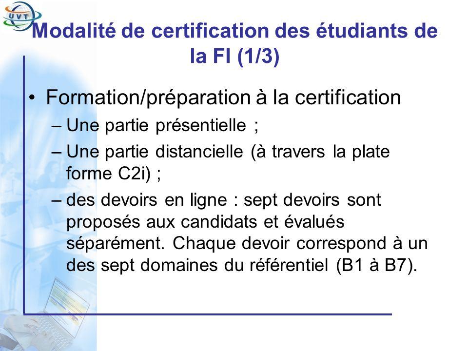 Certificat Informatique et Internet Modalité de certification des étudiants de la FI (2/3) Inscription à la certification C2i –Tous les étudiants régulièrement inscrits dans les établissements universitaires tunisiens en L1 peuvent s inscrire de plein droit et gratuitement à la certification sils ont validé toutes les compétences lors de la formation (validation des devoirs).