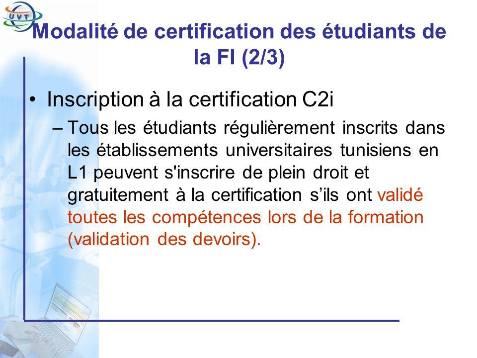 Certificat Informatique et Internet Modalité de certification des étudiants de la FI (3/3) Fonctionnement général –Un étudiant qui a suivi la formation au C2i ne peut passer la certification quune seule fois par an (à la fin de lAU: mai, juin) –des sessions au cours de lAU prochaine (janvier – février) seront organisées aux étudiants qui nont pas eu leurs certificats –Létudiant pourra se présenter gratuitement à la certification tant quil est inscrit dans son établissement –Tout certifié est dispensé de suivre lenseignement des EE C2i