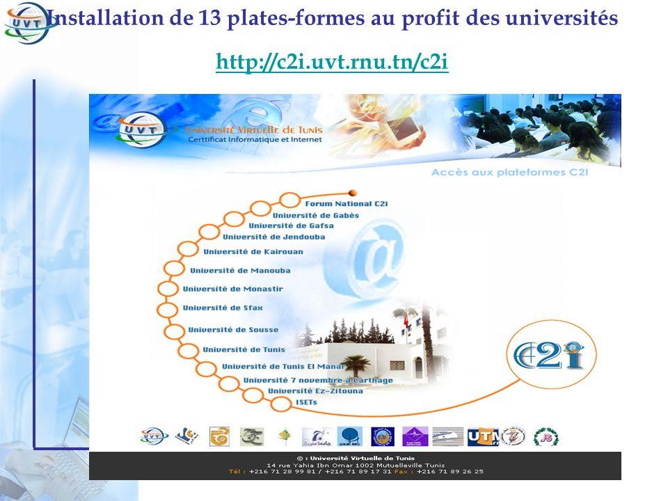 Certificat Informatique et Internet Installation de 13 plates-formes au profit des universités http://c2i.uvt.rnu.tn/c2i http://c2i.uvt.rnu.tn/c2i