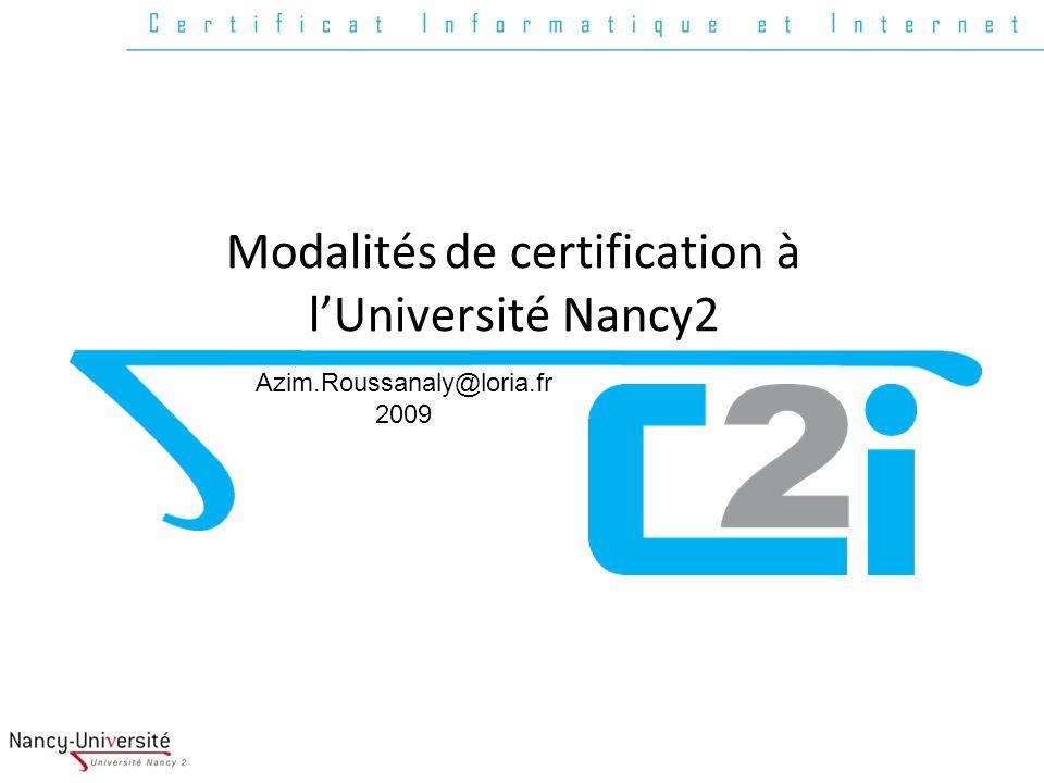 Cliquez pour modifier les styles du texte du masque – Deuxième niveau Troisième niveau – Quatrième niveau » Cinquième niveau Modalités de certification à lUniversité Nancy2 Azim.Roussanaly@loria.fr 2009