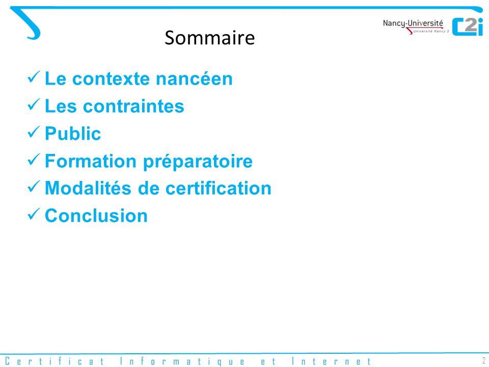 2 Sommaire Le contexte nancéen Les contraintes Public Formation préparatoire Modalités de certification Conclusion