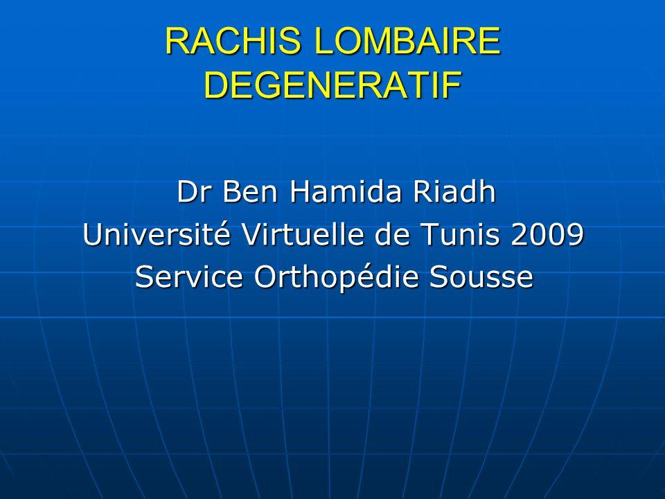 RACHIS LOMBAIRE DEGENERATIF Dr Ben Hamida Riadh Dr Ben Hamida Riadh Université Virtuelle de Tunis 2009 Service Orthopédie Sousse Service Orthopédie Sousse