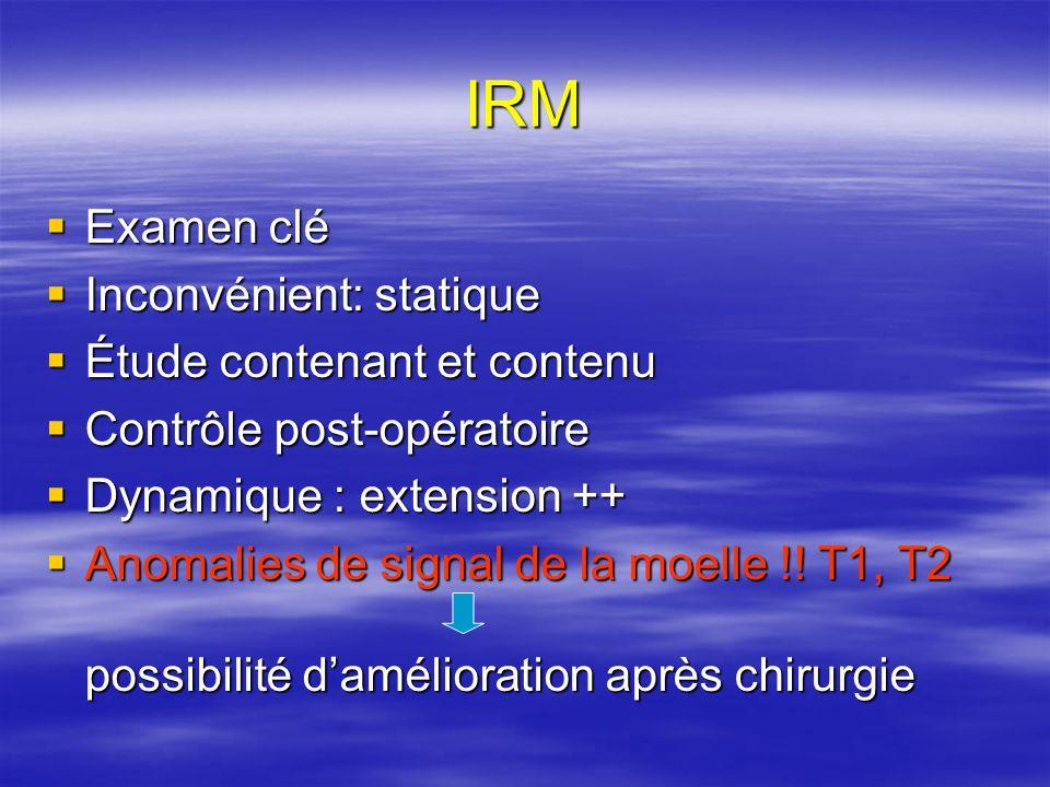 IRM Examen clé Examen clé Inconvénient: statique Inconvénient: statique Étude contenant et contenu Étude contenant et contenu Contrôle post-opératoire