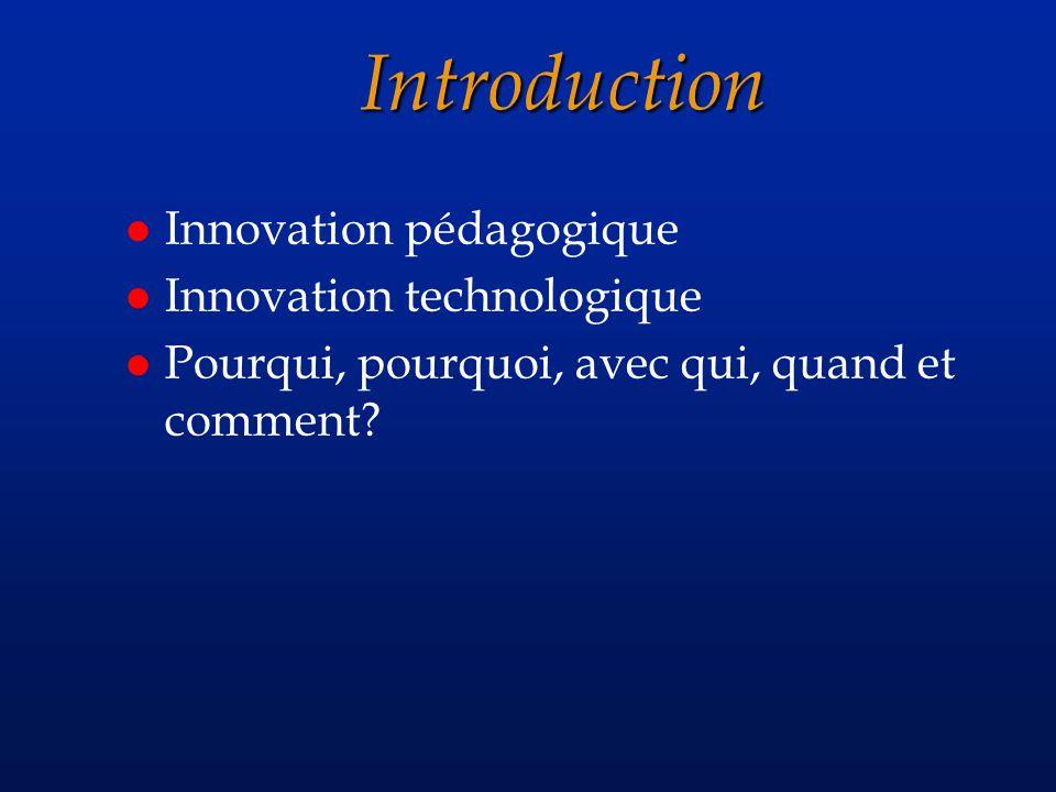 Introduction l Innovation pédagogique l Innovation technologique l Pourqui, pourquoi, avec qui, quand et comment
