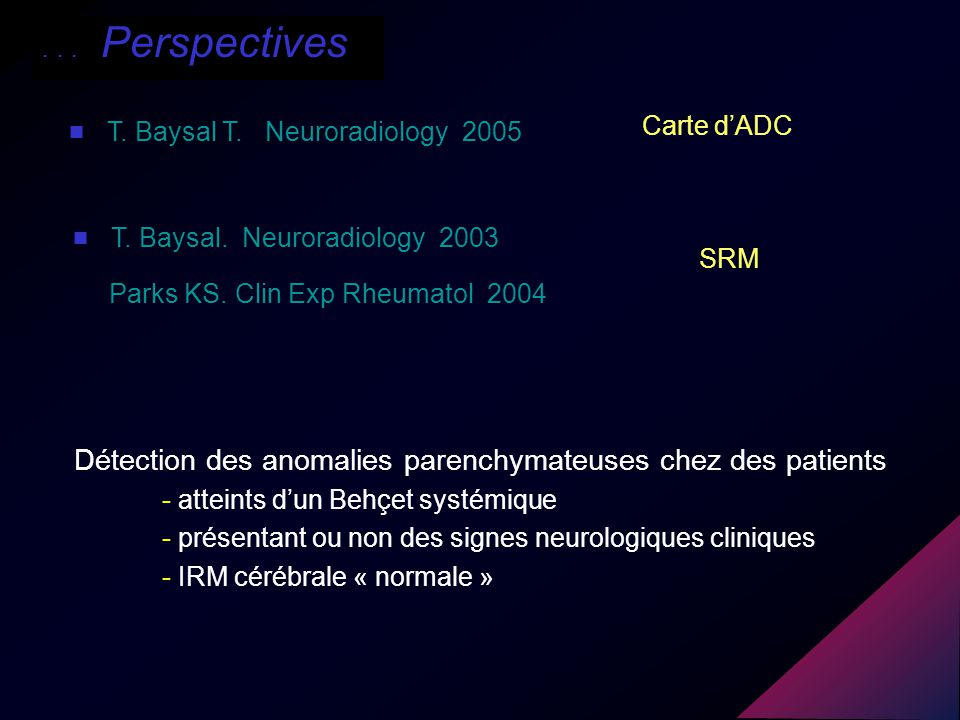 Carte dADC T.Baysal T. Neuroradiology 2005... Perspectives SRM T.