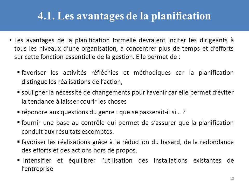 4.1. Les avantages de la planification Les avantages de la planification formelle devraient inciter les dirigeants à tous les niveaux dune organisatio