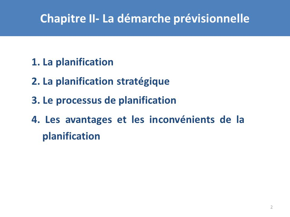 Chapitre II- La démarche prévisionnelle 1. La planification 2. La planification stratégique 3. Le processus de planification 4. Les avantages et les i