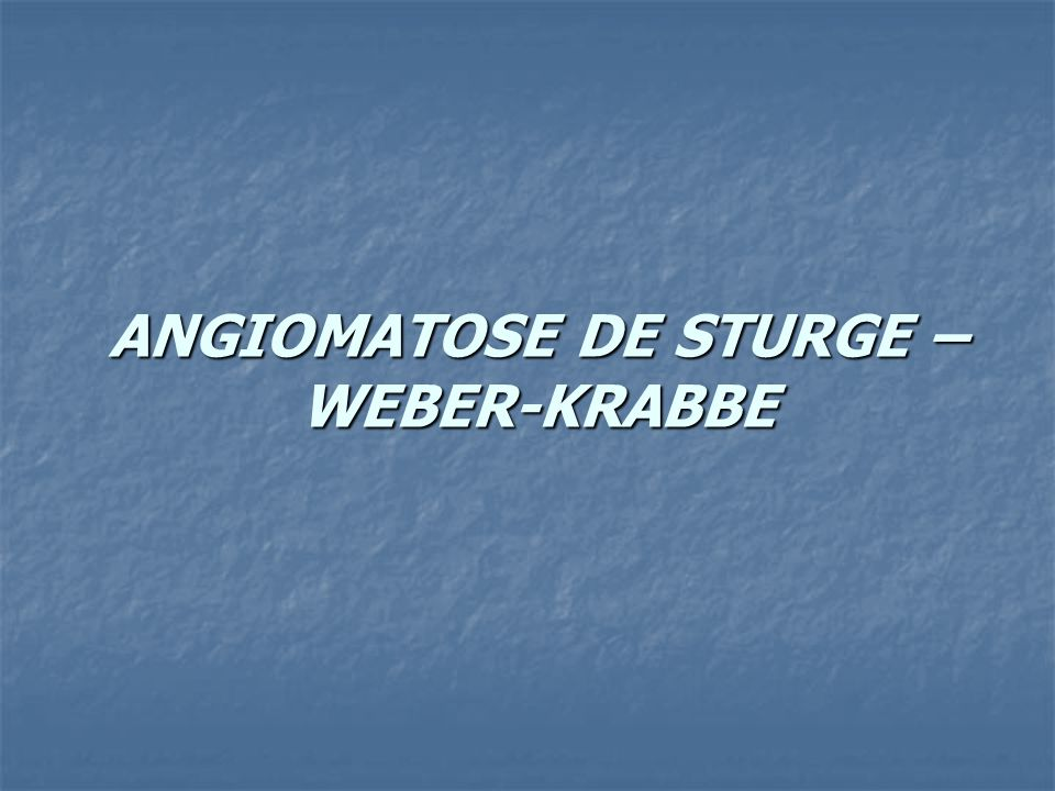 ANGIOMATOSE DE STURGE – WEBER-KRABBE