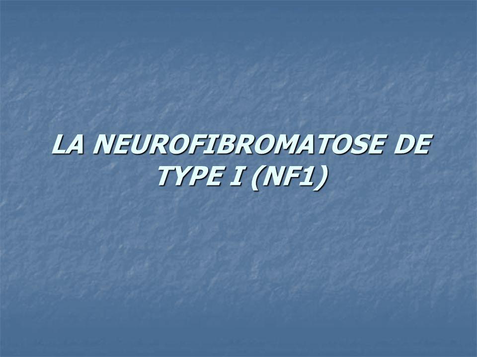 LA NEUROFIBROMATOSE DE TYPE I (NF1)