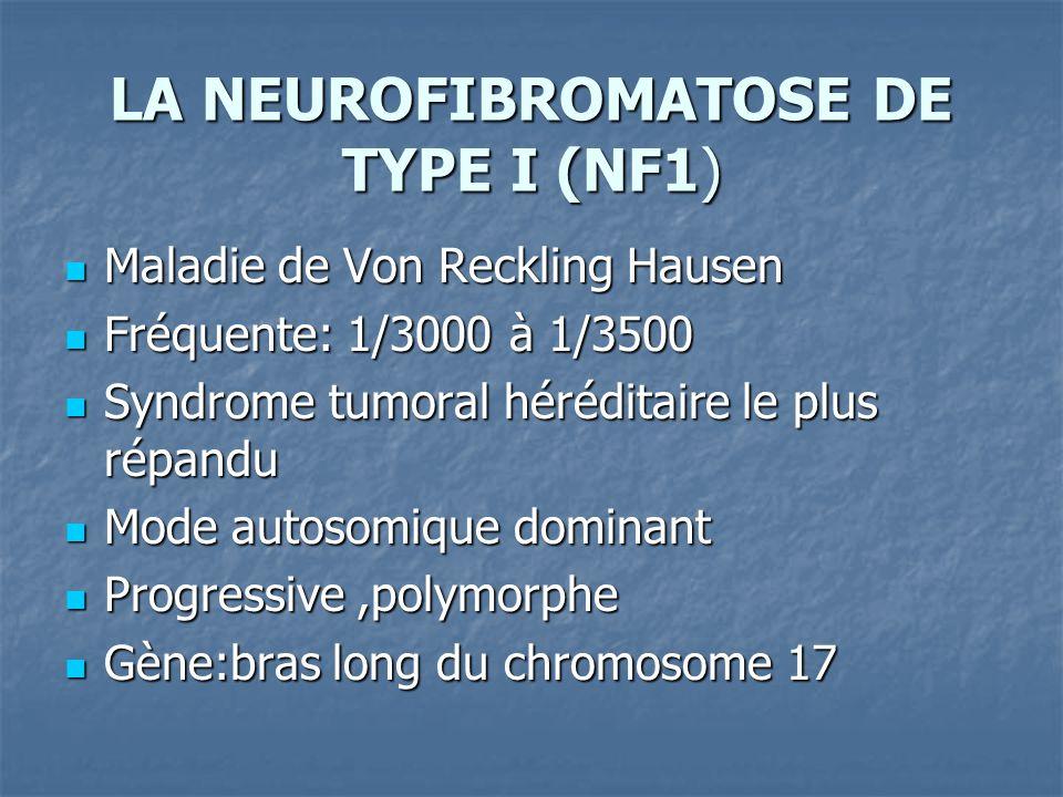 Maladie de Von Reckling Hausen Maladie de Von Reckling Hausen Fréquente: 1/3000 à 1/3500 Fréquente: 1/3000 à 1/3500 Syndrome tumoral héréditaire le pl
