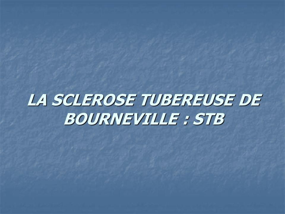 LA SCLEROSE TUBEREUSE DE BOURNEVILLE : STB