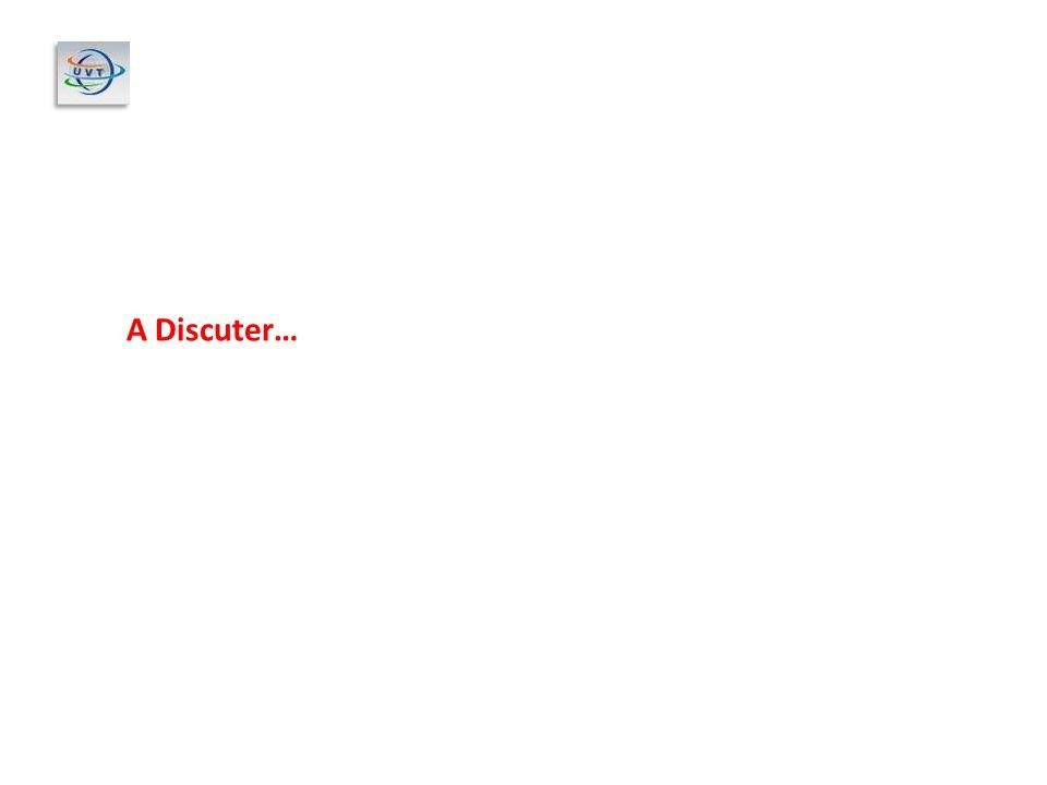 A Discuter…