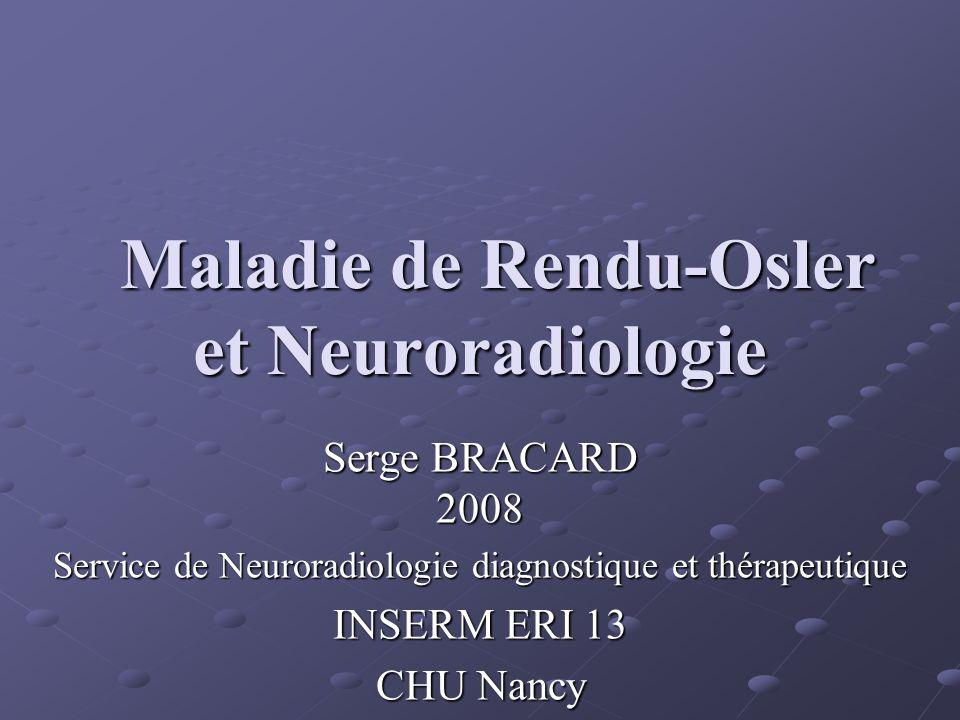 Maladie de Rendu-Osler ou Hemorrhagic Hereditary Telangectasia Dysplasie vasculaire familiale Autosomique dominante Forte pénétrance – expression variable 1/5000 à 1/10000 en France
