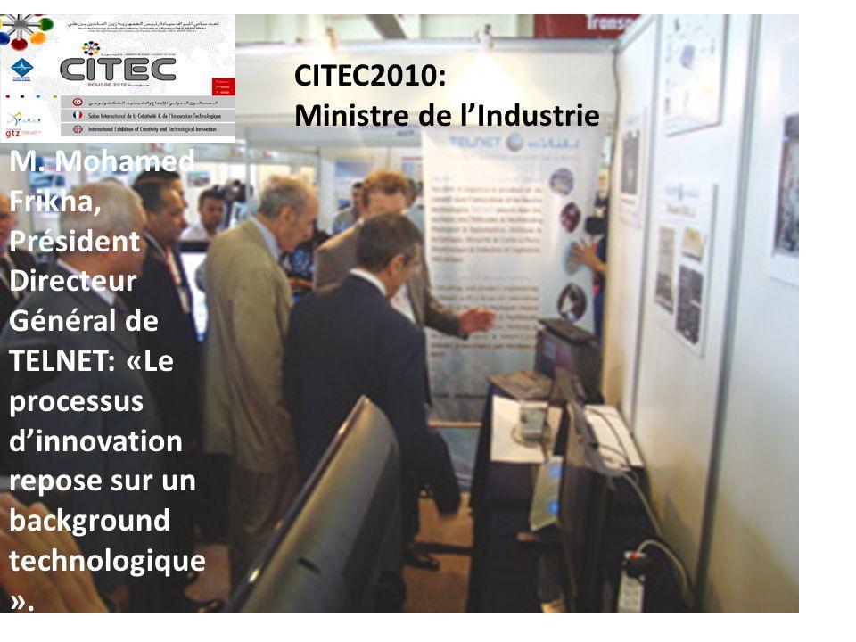 M. Mohamed Frikha, Président Directeur Général de TELNET: «Le processus dinnovation repose sur un background technologique ». CITEC2010: Ministre de l