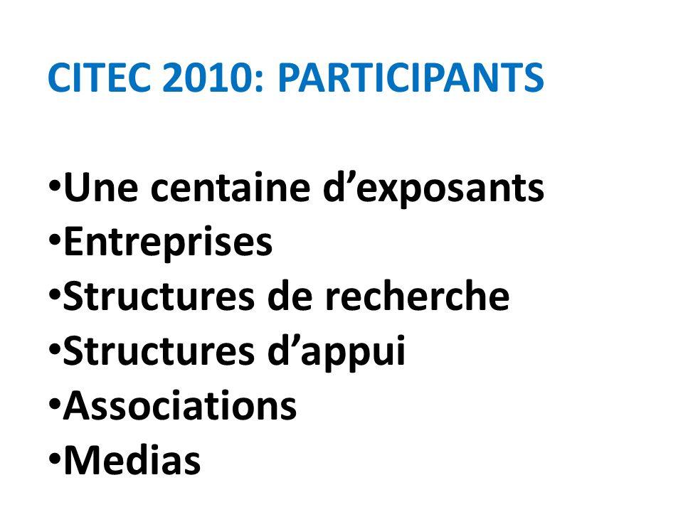 CITEC 2010: PARTICIPANTS Une centaine dexposants Entreprises Structures de recherche Structures dappui Associations Medias