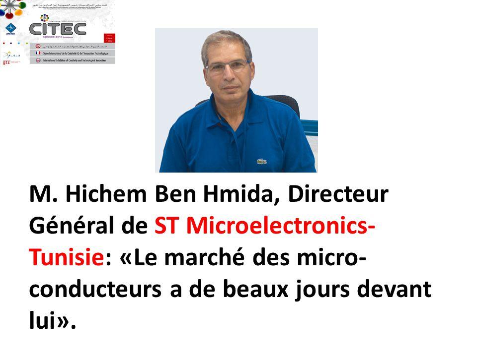 M. Hichem Ben Hmida, Directeur Général de ST Microelectronics- Tunisie: «Le marché des micro- conducteurs a de beaux jours devant lui».