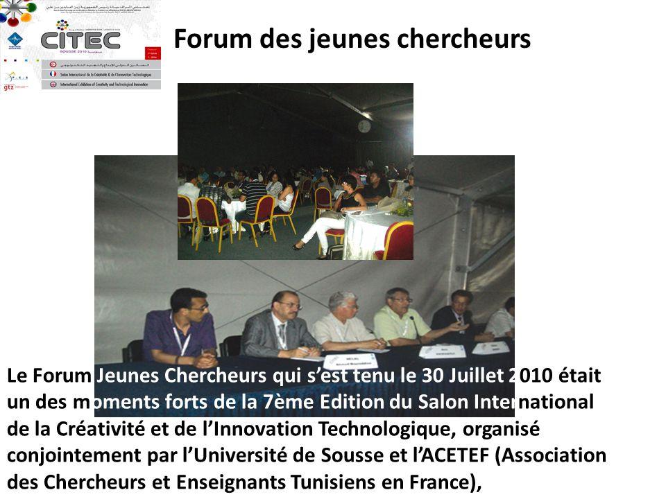 Le Forum Jeunes Chercheurs qui sest tenu le 30 Juillet 2010 était un des moments forts de la 7ème Edition du Salon International de la Créativité et de lInnovation Technologique, organisé conjointement par lUniversité de Sousse et lACETEF (Association des Chercheurs et Enseignants Tunisiens en France), Forum des jeunes chercheurs