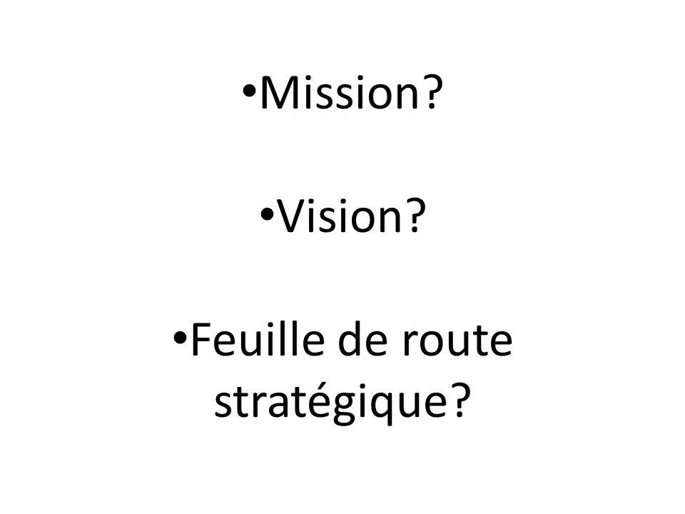 Mission? Vision? Feuille de route stratégique?