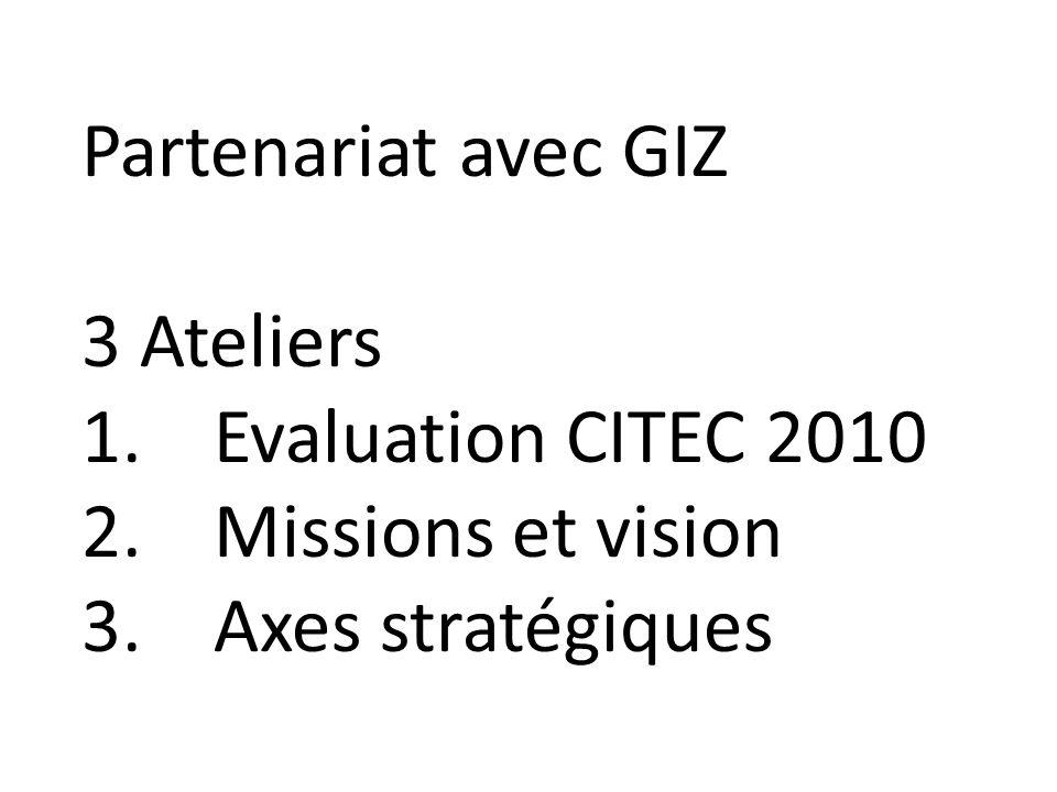 Partenariat avec GIZ 3 Ateliers 1.Evaluation CITEC 2010 2.Missions et vision 3.Axes stratégiques