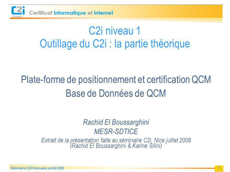 2 Séminaire C2i Kerouane juillet 2008 Sommaire Plate-forme de positionnement et certification QCM Positionnement & Parcours de formation Notion de famille Travail sur la BD de QCM