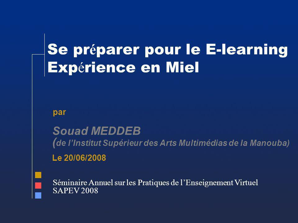 Se pr é parer pour le E-learning Exp é rience en Miel par Souad MEDDEB ( de lInstitut Supérieur des Arts Multimédias de la Manouba) Séminaire Annuel s