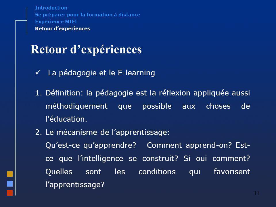 11 Retour dexpériences La pédagogie et le E-learning 1.Définition: la pédagogie est la réflexion appliquée aussi méthodiquement que possible aux chose