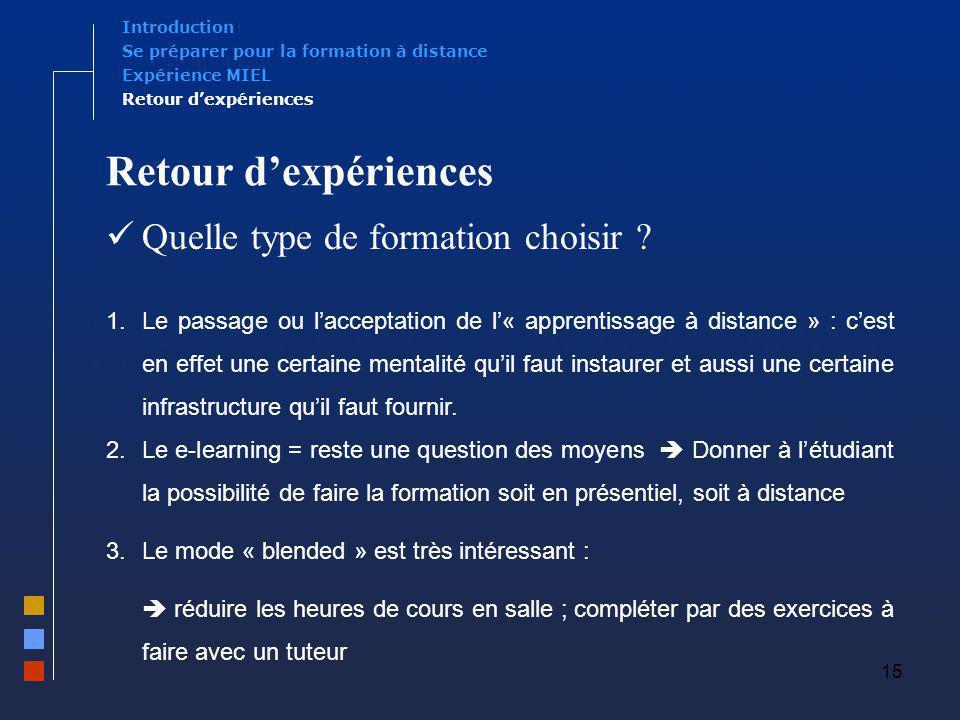 15 Retour dexpériences Quelle type de formation choisir ? 1.Le passage ou lacceptation de l« apprentissage à distance » : cest en effet une certaine m