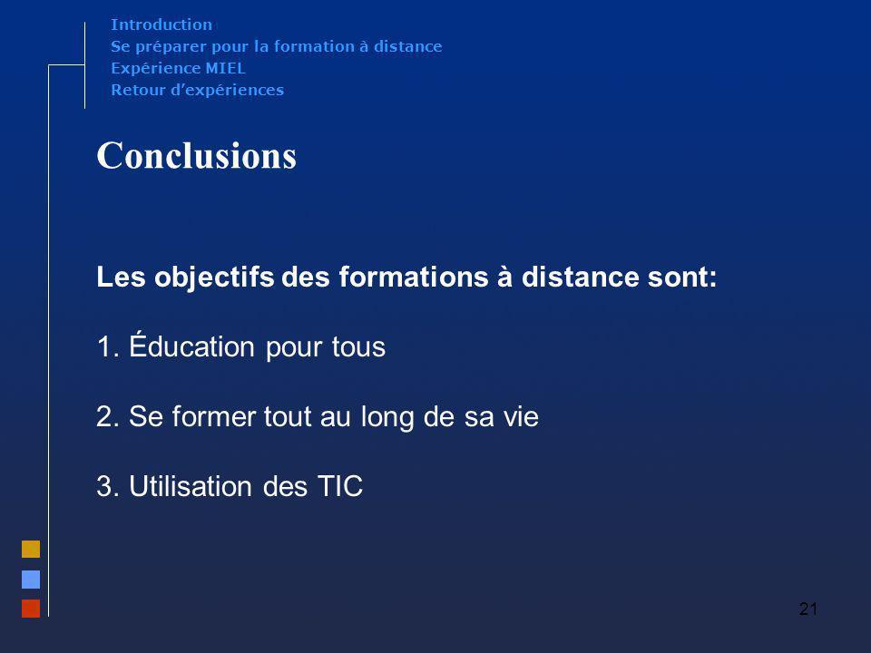 21 Conclusions Les objectifs des formations à distance sont: 1.Éducation pour tous 2.Se former tout au long de sa vie 3.Utilisation des TIC Expérience