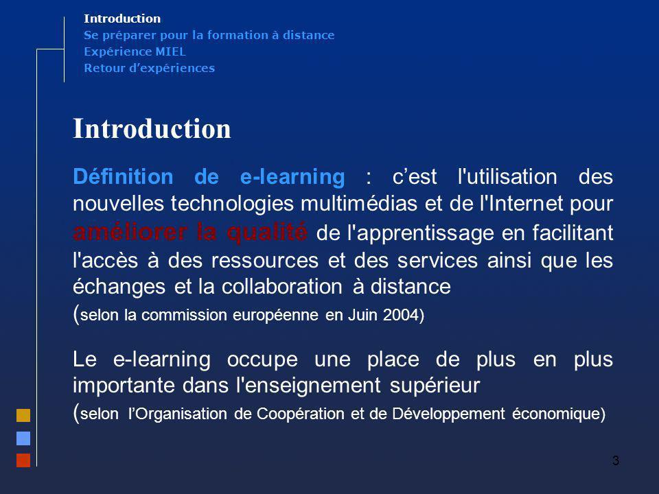 3 Expérience MIEL Se préparer pour la formation à distance Introduction Définition de e-learning : cest l'utilisation des nouvelles technologies multi