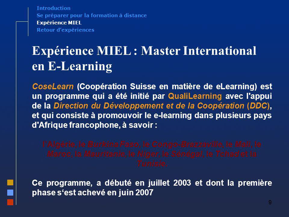 9 Expérience MIEL : Master International en E-Learning CoseLearn (Coopération Suisse en matière de eLearning) est un programme qui a été initié par Qu