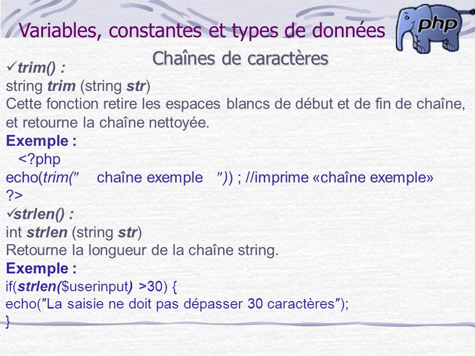 Variables, constantes et types de données Chaînes de caractères trim() : string trim (string str) Cette fonction retire les espaces blancs de début et