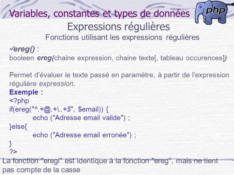 Variables, constantes et types de données Expressions régulières Fonctions utilisant les expressions régulières ereg() : booleen ereg(chaine expressio