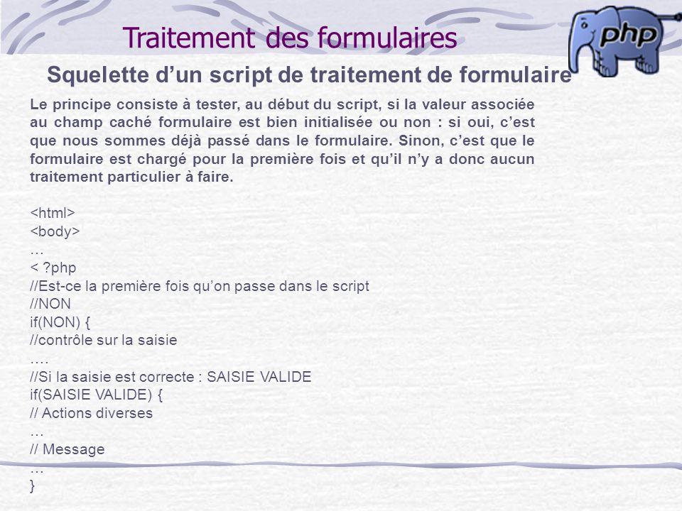 Traitement des formulaires Squelette dun script de traitement de formulaire Le principe consiste à tester, au début du script, si la valeur associée a