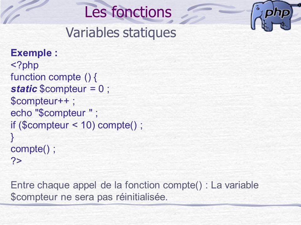 Les fonctions Exemple : <?php function compte () { static $compteur = 0 ; $compteur++ ; echo