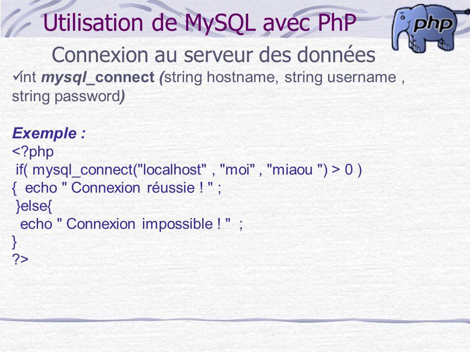 Utilisation de MySQL avec PhP Connexion au serveur des données int mysql_connect (string hostname, string username, string password) Exemple : 0 ) { e