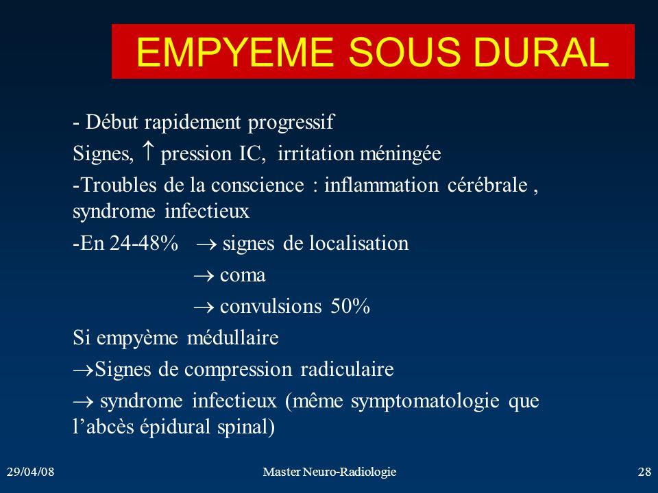29/04/08Master Neuro-Radiologie28 - Début rapidement progressif Signes, pression IC, irritation méningée -Troubles de la conscience : inflammation cér