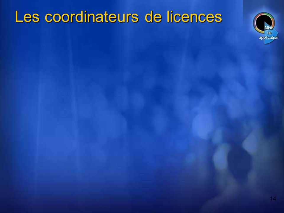 14 Les coordinateurs de licences Mise en application