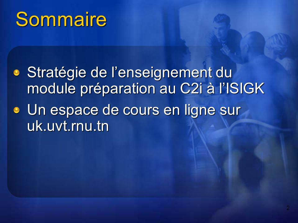 2 Sommaire Stratégie de lenseignement du module préparation au C2i à lISIGK Un espace de cours en ligne sur uk.uvt.rnu.tn
