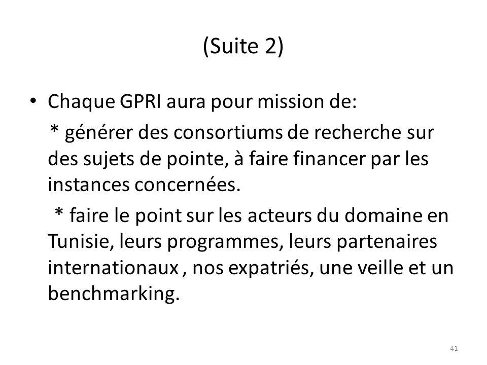 (Suite 2) Chaque GPRI aura pour mission de: * générer des consortiums de recherche sur des sujets de pointe, à faire financer par les instances concer